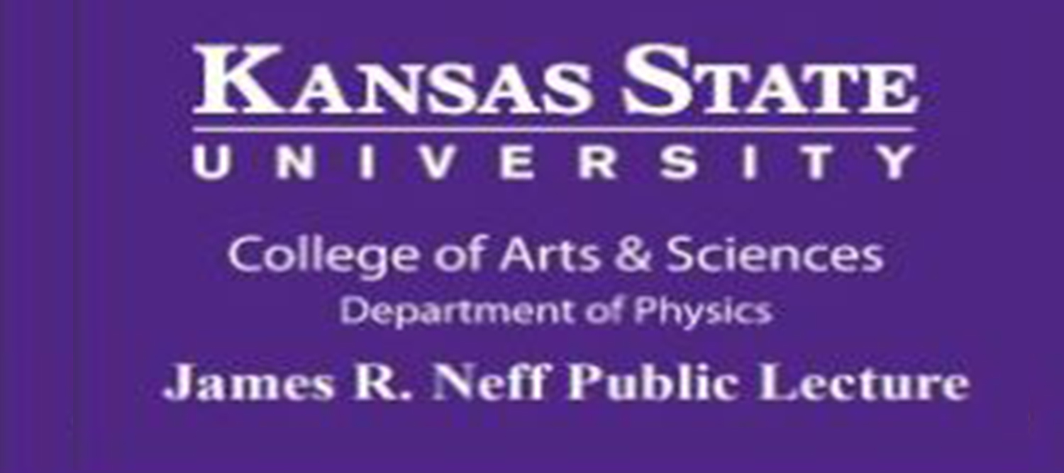 "Purple background with white lettering ""Kansas State University. College of Art & Sciences. Department of Physics. James R. Neff Public Lecture."""